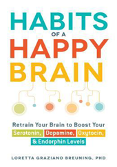 BREUNING, Loretta Graziano. Habits Of A Happy Brain: Retrain Your Brain to Boost Your Serotonin, Dopamine, Oxytocin, & Endorphin Levels