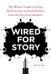 CRON, Lisa. Wired for Story: The Writer's Guide to Using Brain Science to Hook Readers from the Very First Sentence