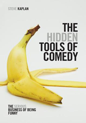 KAPLAN, Steve. Hidden Tools for Comedy: The Serious Business of Being Funny