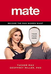 TUCKER, Max; MILLER, Geoffrey. Mate: Become the Man Women Want