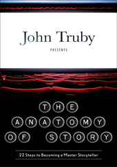 TRUBY, John. Anatomy of the Story