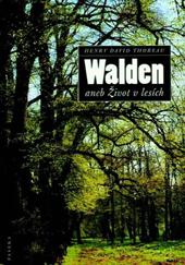 THOREAU, Henry David. Walden aneb Život v lesích